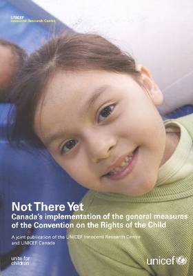 Not There Yet: Canadas Implementation of the General Measures of the Un Convention on the Rights of (BOK)