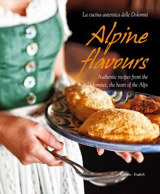 Alpine Flavours: Authentic Recipes from the Dolomites, the Heart of the Alps (BOK)