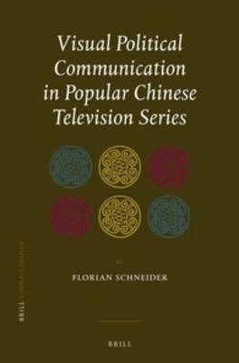 Visual Political Communication in Popular Chinese Television (BOK)