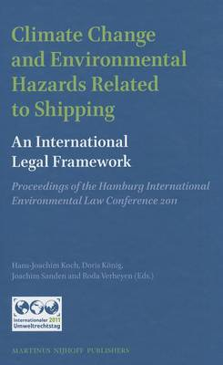 Climate Change and Environmental Hazards Related to Shipping: An International Legal Framework: Proc (BOK)