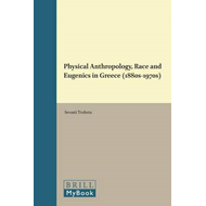 Physical Anthropology, Race and Eugenics in Greece (1880s-1970s) (BOK)