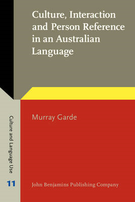Culture, Interaction and Person Reference in an Australian Language: An ethnography of Bininj Gunwok (BOK)
