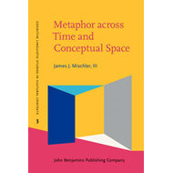 Metaphor Across Time and Conceptual Space: The Interplay of Embodiment and Cultural Models (BOK)
