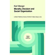 Morality, Decision and Social Organization: Toward a Logic of Ethics (BOK)