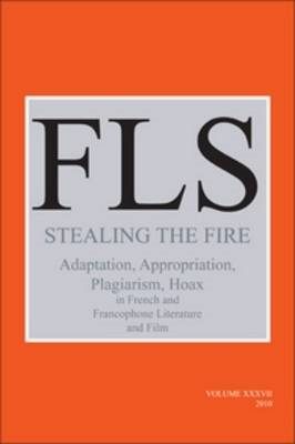 Stealing the Fire: Adaptation, Appropriation, Plagiarism, Hoax in French and Francophone Literature (BOK)