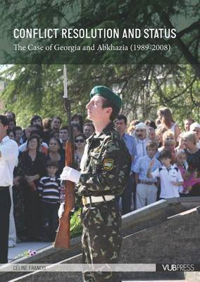Conflict Resolution and Status: The Case of Georgia and Abkhazia (1989-2008) (BOK)