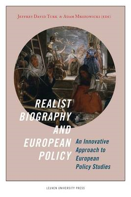 Realist Biography and European Policy: An Innovative Approach to European Policy Studies (BOK)