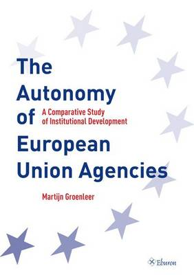 The Autonomy of European Union Agencies: A Comperative Study of Institutional Development (BOK)