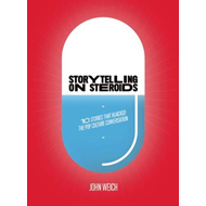 Storytelling on Steroids: 10 Stories That Hijacked the Pop Culture Conversation (BOK)
