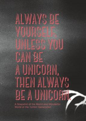 Always be Yourself, Unless You Can be a Unicorn, Then Always (BOK)