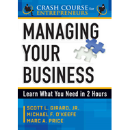 A Crash Course in Managing Your Business: Learn What You Need in Two Hours (BOK)