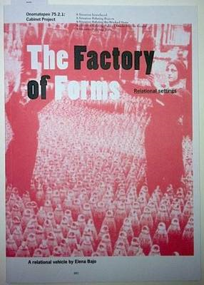 The Factory of Forms: Relational Settings. A Relational Vehicle by Elena Bajo (BOK)