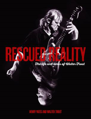 Rescued From Reality: The Life and Times of Walter Trout (BOK)