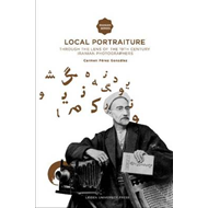 Local Portraiture: Through the Lens of the 19th-century Iranian Photographers (BOK)