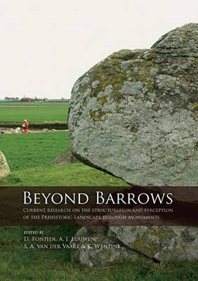 Beyond Barrows: Current Research on the Structuration and Perception of the Prehistoric Landscape Th (BOK)
