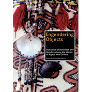 Engendering Objects: Dynamics of Barkcloth and Gender Among the Maisin of Papua New Guinea (BOK)