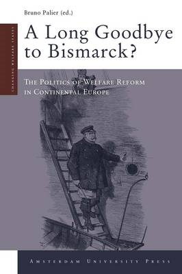 A Long Goodbye to Bismarck?: The Politics of Welfare Reform in Continental Europe (BOK)