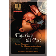 Figuring the Past: Period Film and the Mannerist Aesthetic (BOK)