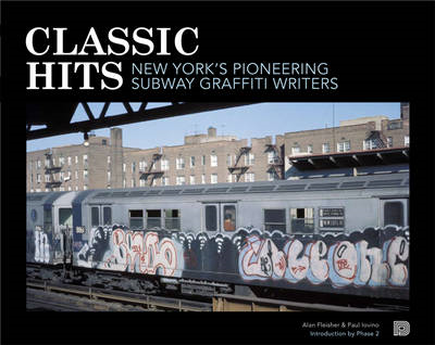 Classic Hits: New York's Pioneering Subway Graffiti Writers (BOK)