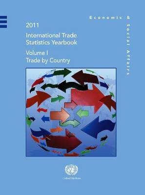 International Trade Statistics Yearbook 2011: Trade by Country: Volume 1 (BOK)