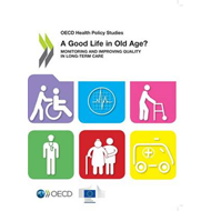 A Good Life in Old Age?: Monitoring and Improving Quality in Long-Term Care OECD Health Policy Studi (BOK)
