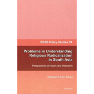 Problems in Understanding Religious Radicalization in South Asia: Perspectives on Islam & Hinduism (BOK)