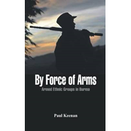 By Force of Arms: Armed Ethnic Groups in Burma (BOK)