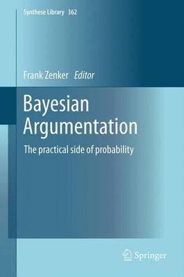 Bayesian Argumentation: the Practical Side of Probability (BOK)