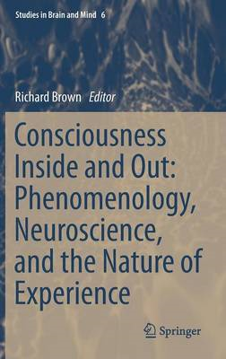 Consciousness Inside and Out: Phenomenology, Neuroscience, and the Nature of Experience (BOK)