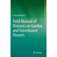 Field Manual of Diseases on Garden and Greenhouse Flowers (BOK)