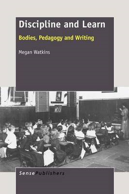 Discipline and Learn: Bodies, Pedagogy and Writing (BOK)