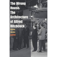 The Wrong House - the Architecture of Alfred Hitchcock (BOK)