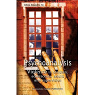 Psychoanalysis: Violence in Children, Adolescents, Adults and Supervision (BOK)