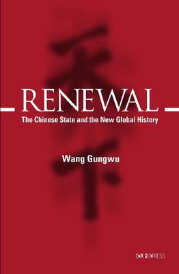 Renewal and Revolution: the Chinese State in the Global Age (BOK)