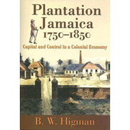 Plantation Jamaica, 1750-1850: Capital and Control in a Colonial Economy (BOK)