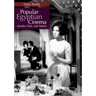 Popular Egyptian Cinema: Gender, Class, and Nation (BOK)