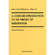 A Concise Introduction to the Theory of Integration (BOK)