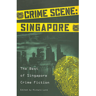 Crime Scene: Singapore: The Best of Singapore Crime Fiction (BOK)