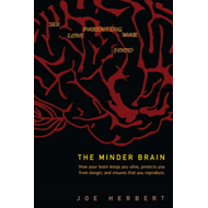 The Minder Brain: How Your Brain Keeps You Alive, Protects You from Danger, and Ensures That You Rep (BOK)