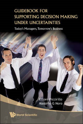 Guidebook for Supporting Decision Making Under Uncertainties: Today's Managers, Tomorrow's Business (BOK)