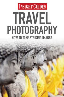 Insight Guides: Travel Photography: How to Make Striking Images (BOK)