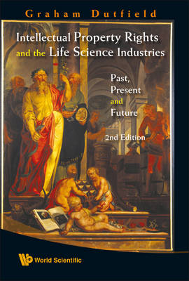 Intellectual Property Rights and the Life Science Industries: Past, Present and Future (BOK)