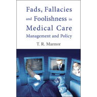 Fads, Fallacies and Foolishness in Medical Care Management Policy (BOK)