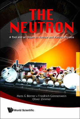 The Neutron: A Tool and an Object in Nuclear and Particle Physics (BOK)
