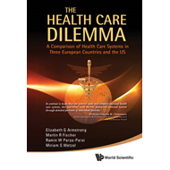 The Health Care Dilemma: A Comparison of Health Care Systems in Three European Countries and the US (BOK)