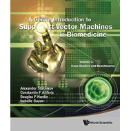A Gentle Introduction to Support Vector Machines in Biomedicine: Volume 2: Case Studies and Benchmar (BOK)