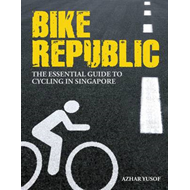 Bike Republic: The Essential Guide to Cycling in Singapore (BOK)