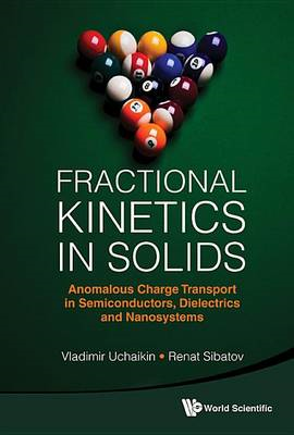Fractional Kinetics in Solids: Anomalous Charge Transport in Semiconductors, Dielectrics and Nanosys (BOK)