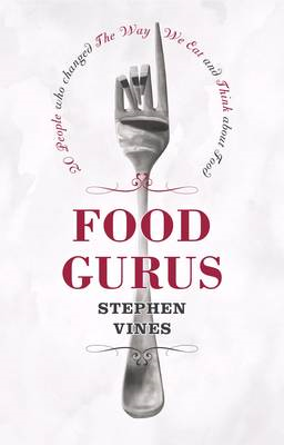 Food Gurus: 20 People Who Changed the Way We Eat and Think About Food (BOK)