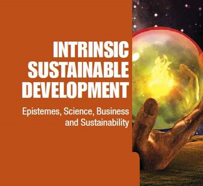 Intrinsic Sustainable Development: Epistemes, Science, Busin (BOK)
